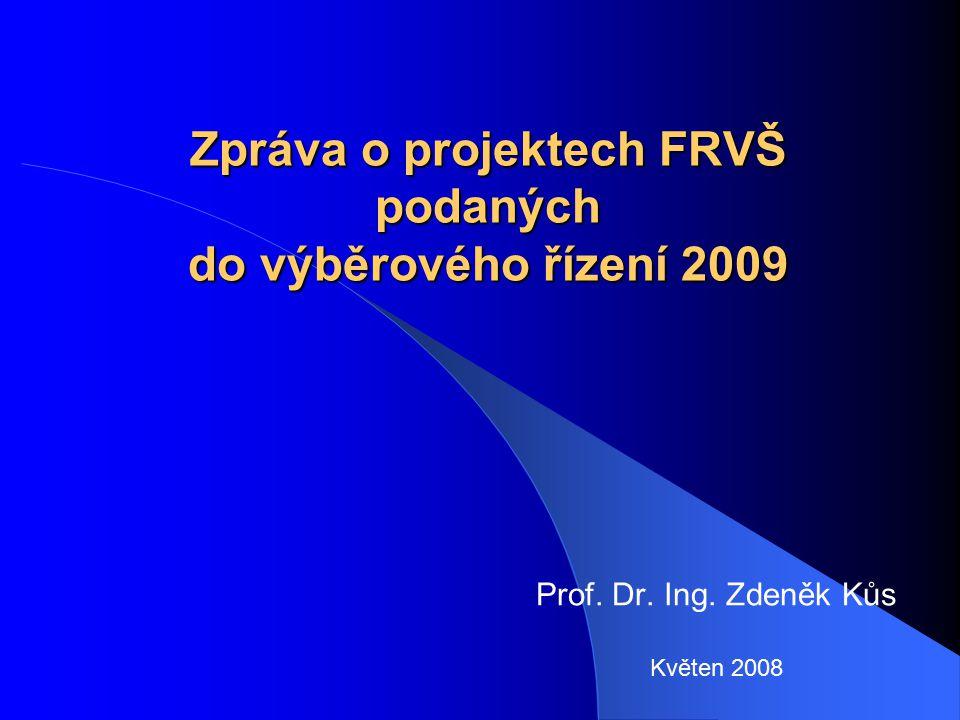 Zpráva o projektech FRVŠ podaných do výběrového řízení 2009 Prof. Dr. Ing. Zdeněk Kůs Květen 2008