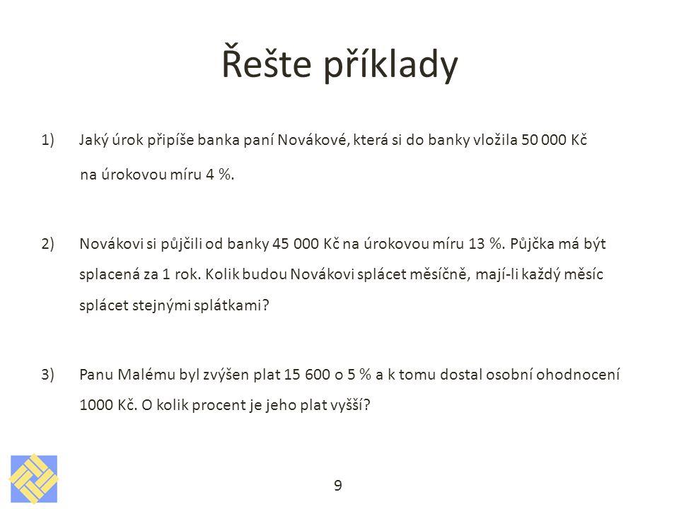 Řešení 1)Jaký úrok připíše banka paní Novákové za rok, která si do banky vložila 50 000 Kč na úrokovou míru 4 %.