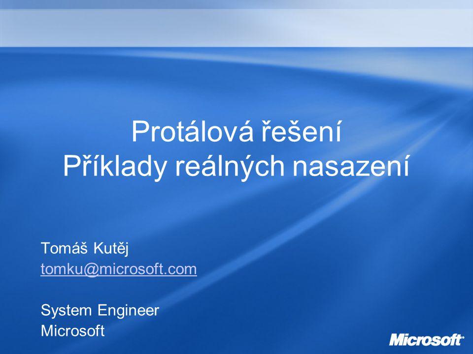 Protálová řešení Příklady reálných nasazení Tomáš Kutěj tomku@microsoft.com System Engineer Microsoft