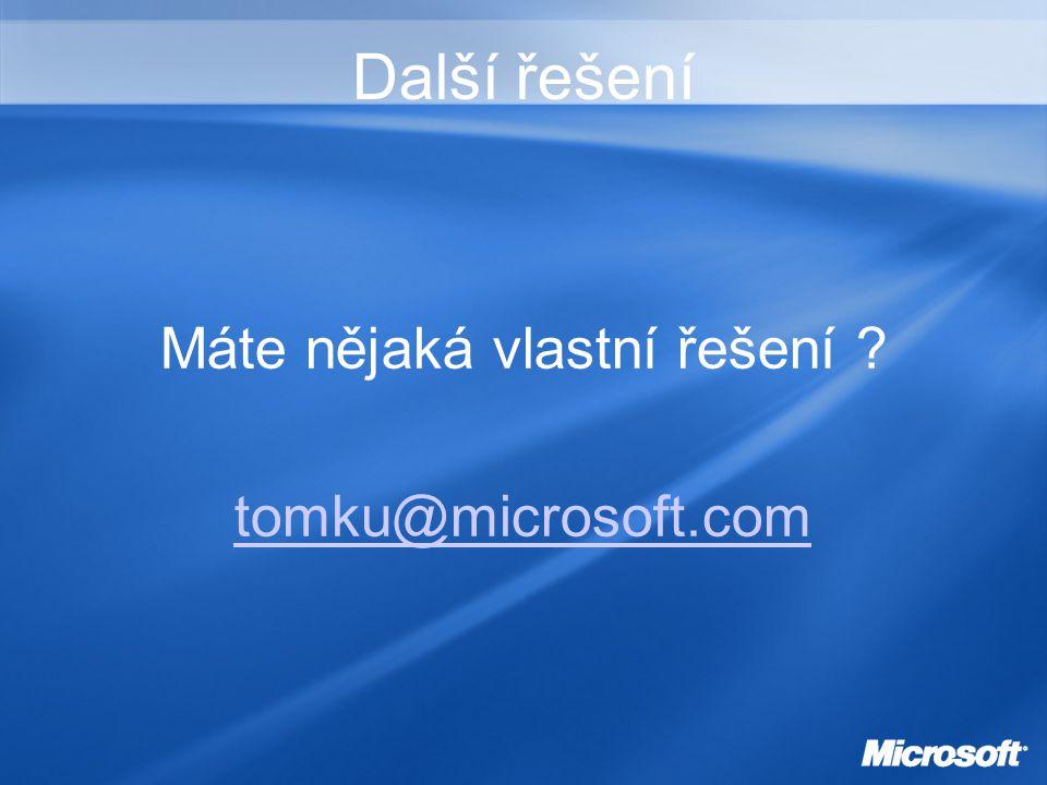 Další řešení Máte nějaká vlastní řešení tomku@microsoft.com