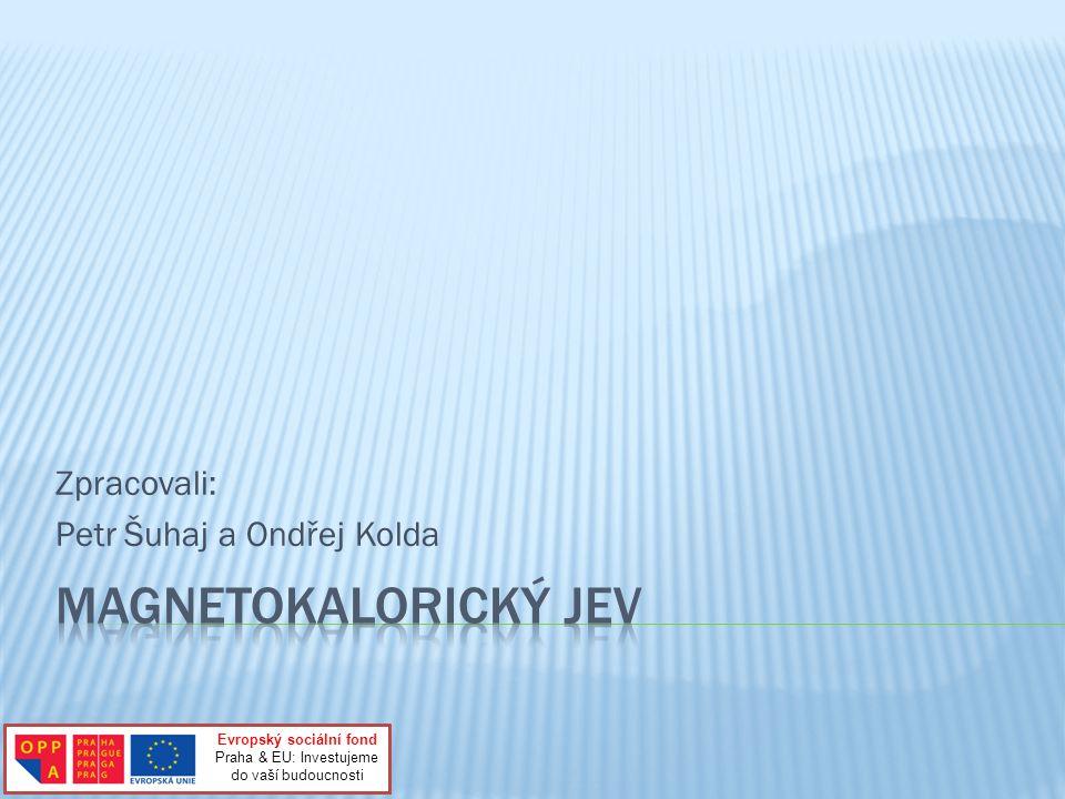 Zpracovali: Petr Šuhaj a Ondřej Kolda Evropský sociální fond Praha & EU: Investujeme do vaší budoucnosti