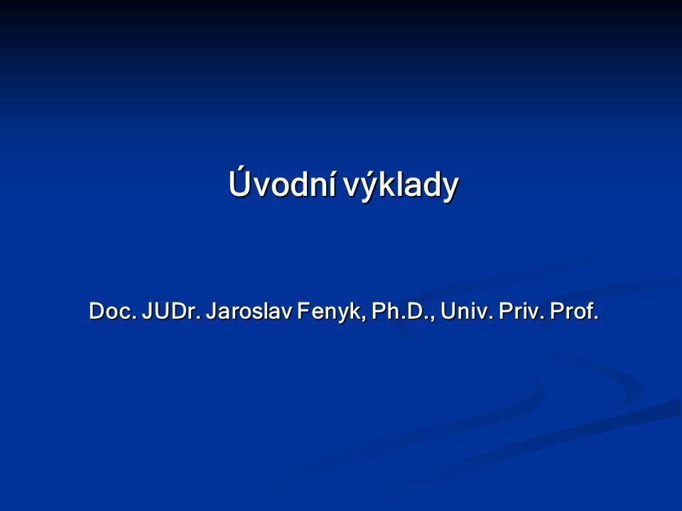 Úvodní výklady Doc. JUDr. Jaroslav Fenyk, Ph.D., Univ. Priv. Prof.