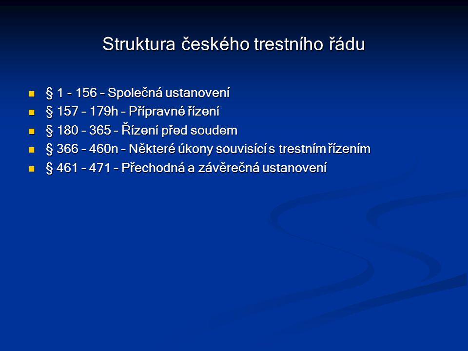 Struktura českého trestního řádu § 1 - 156 – Společná ustanovení § 1 - 156 – Společná ustanovení § 157 – 179h – Přípravné řízení § 157 – 179h – Přípra