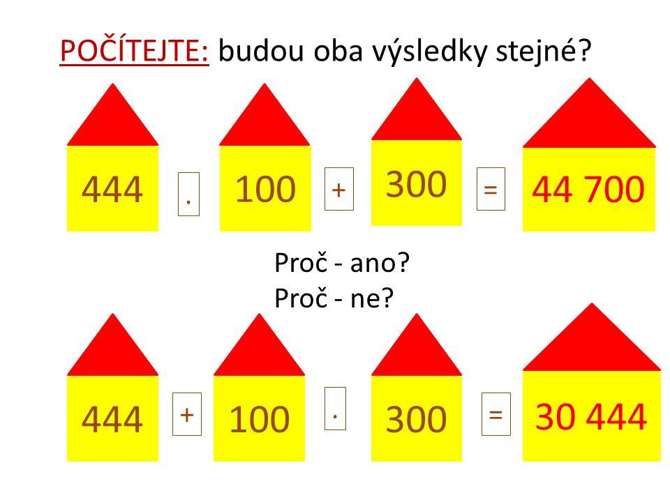 444 100 300 44 700. += 30 444 300100444 +. = POČÍTEJTE: budou oba výsledky stejné.