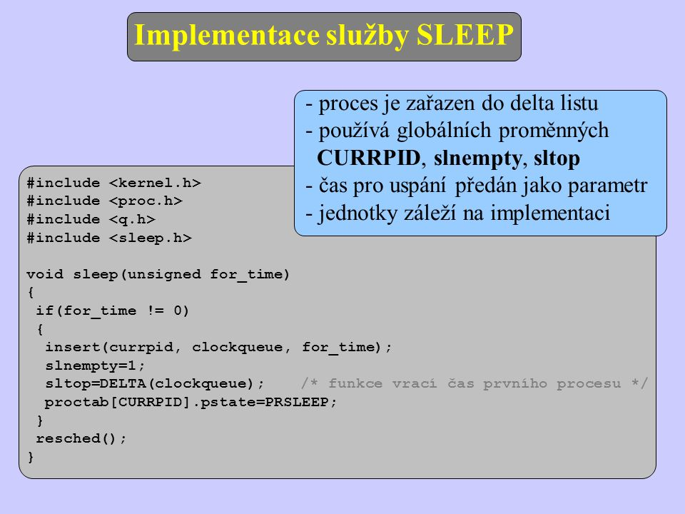 Implementace služby SLEEP #include void sleep(unsigned for_time) { if(for_time != 0) { insert(currpid, clockqueue, for_time); slnempty=1; sltop=DELTA(