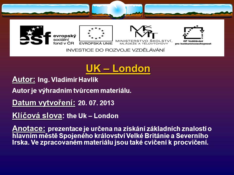 UK – London CVIČENÍ You will not use all information there.