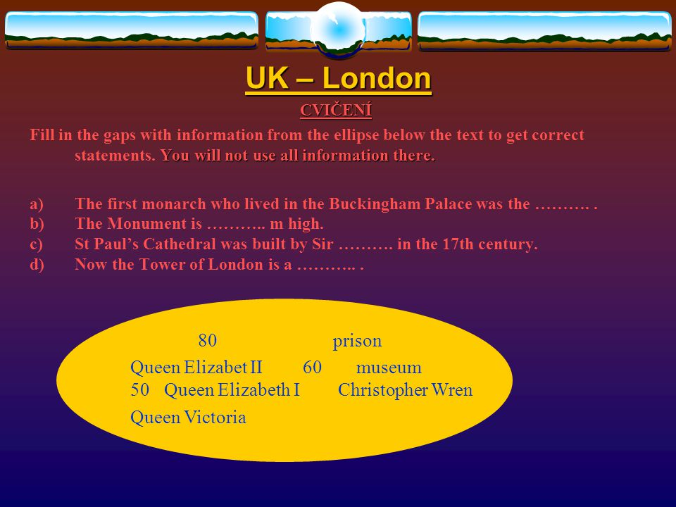 UK – London CVIČENÍ Choose the correct answer: 1.The Great Fire happened in ……… a)1665 b)1666 c)1667 d)1668 2.……….