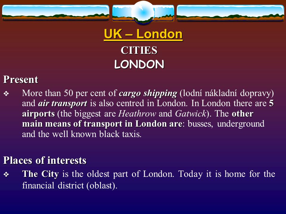 UK – London CITIESLONDONHistory the Port suburbs  One of the important things for London is the Port (přístav), which became the biggest in the 19 th century.