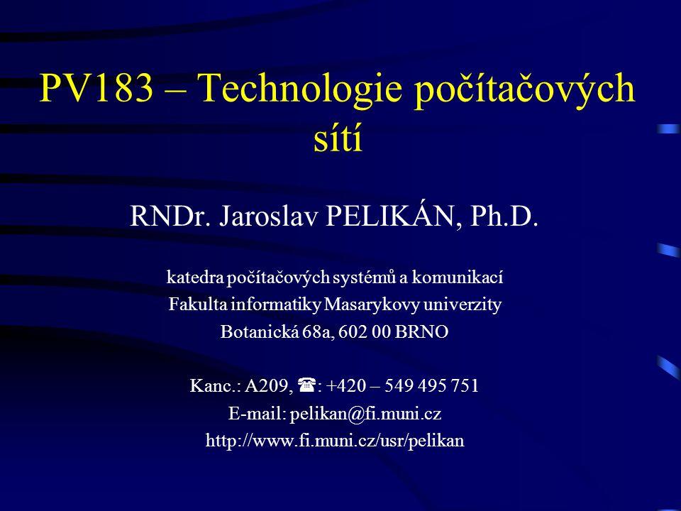 PV183 – Technologie počítačových sítí RNDr. Jaroslav PELIKÁN, Ph.D. katedra počítačových systémů a komunikací Fakulta informatiky Masarykovy univerzit