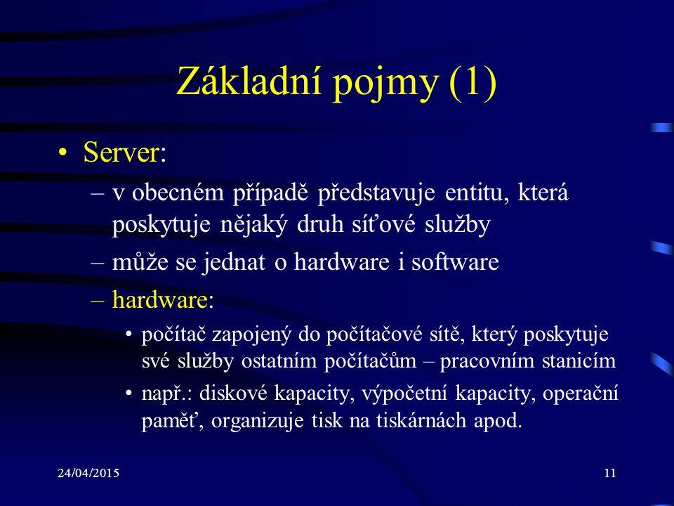 24/04/201511 Základní pojmy (1) Server: –v obecném případě představuje entitu, která poskytuje nějaký druh síťové služby –může se jednat o hardware i