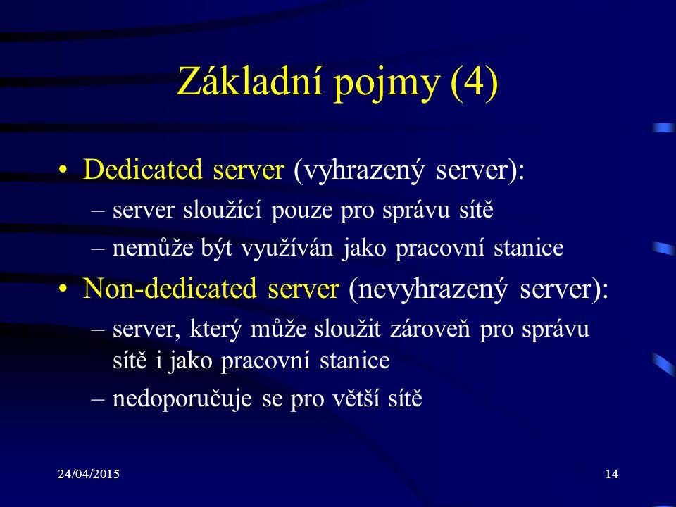 24/04/201514 Základní pojmy (4) Dedicated server (vyhrazený server): –server sloužící pouze pro správu sítě –nemůže být využíván jako pracovní stanice