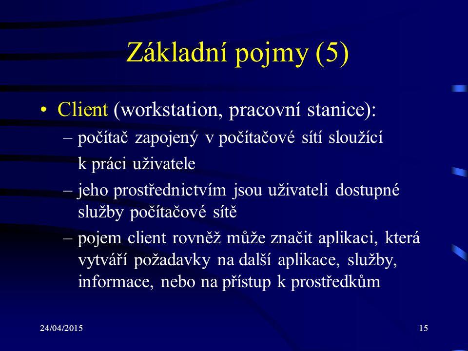 24/04/201515 Základní pojmy (5) Client (workstation, pracovní stanice): –počítač zapojený v počítačové sítí sloužící k práci uživatele –jeho prostředn