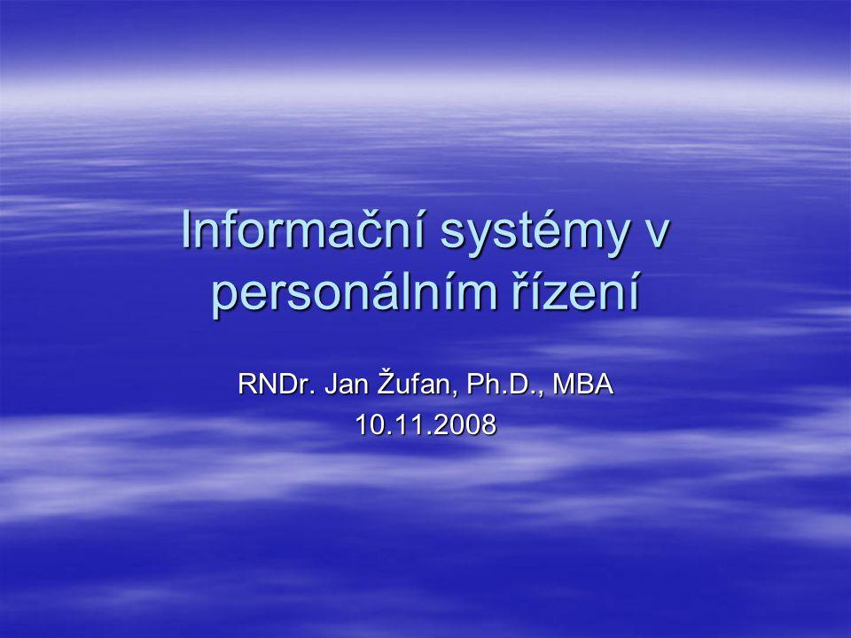 Informační systémy v personálním řízení RNDr. Jan Žufan, Ph.D., MBA 10.11.2008