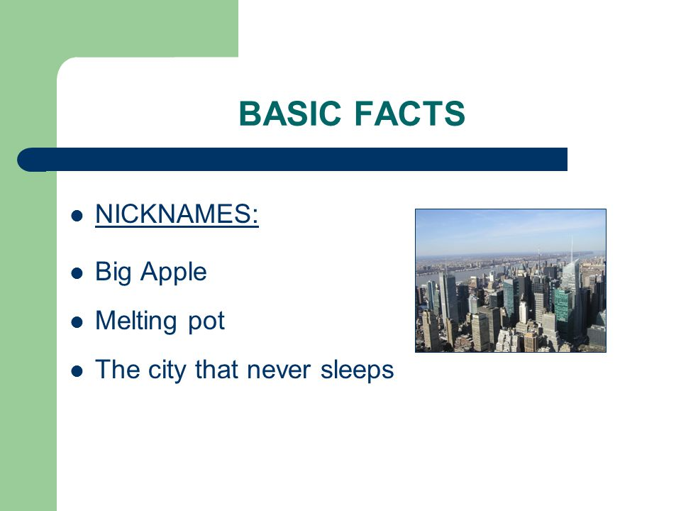 BASIC FACTS NICKNAMES: Big Apple Melting pot The city that never sleeps