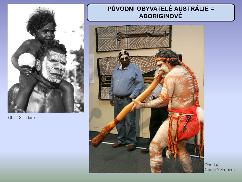 PŮVODNÍ OBYVATELÉ AUSTRÁLIE = ABORIGINOVÉ Obr. 13: Lidarp Obr. 14: Chris Greenberg