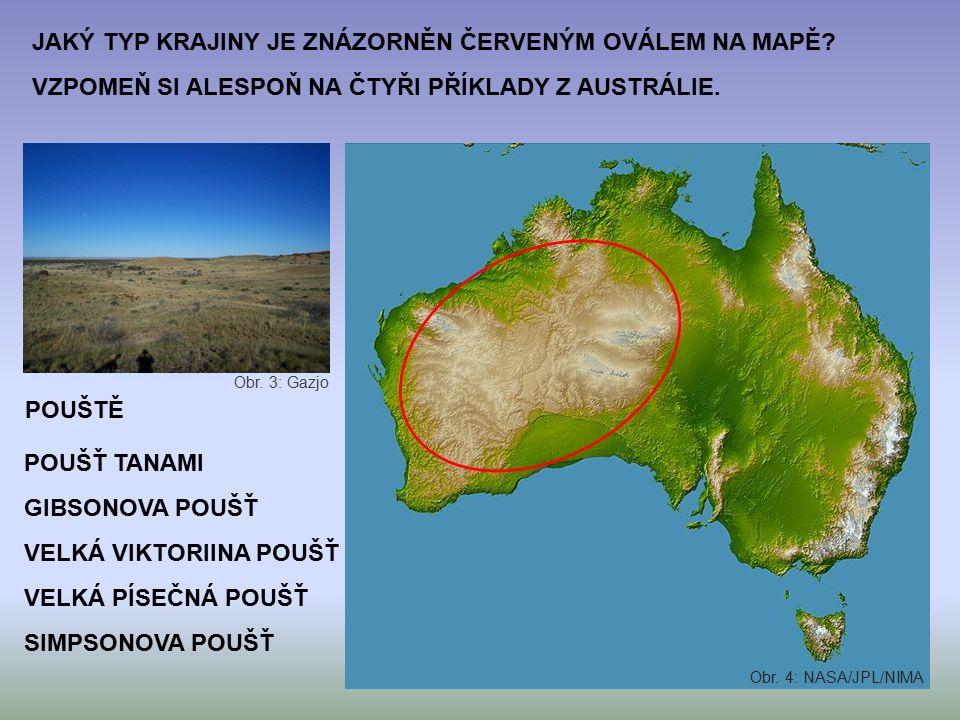 JAKÝ TYP KRAJINY JE ZNÁZORNĚN ČERVENÝM OVÁLEM NA MAPĚ? VZPOMEŇ SI ALESPOŇ NA ČTYŘI PŘÍKLADY Z AUSTRÁLIE. POUŠŤ TANAMI GIBSONOVA POUŠŤ VELKÁ VIKTORIINA