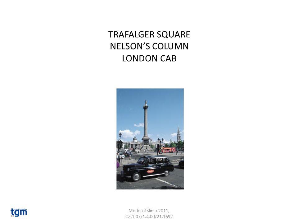 TRAFALGER SQUARE NELSON'S COLUMN LONDON CAB Moderní škola 2011, CZ.1.07/1.4.00/21.1692