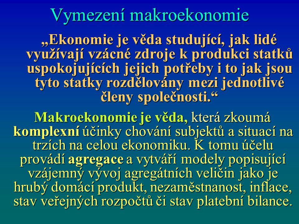 """Vymezení makroekonomie """"Ekonomie je věda studující, jak lidé využívají vzácné zdroje k produkci statků uspokojujících jejich potřeby i to jak jsou tyt"""