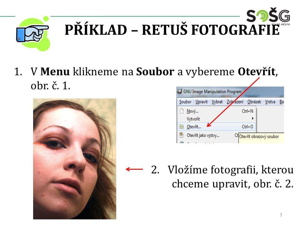 PŘÍKLAD – RETUŠ FOTOGRAFIE 1.V Menu klikneme na Soubor a vybereme Otevřít, obr.