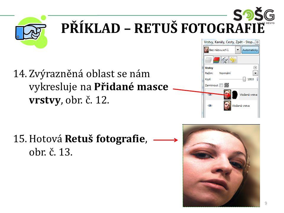 PŘÍKLAD – RETUŠ FOTOGRAFIE 14.Zvýrazněná oblast se nám vykresluje na Přidané masce vrstvy, obr.