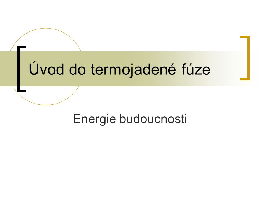 Úvod do termojadené fúze Energie budoucnosti