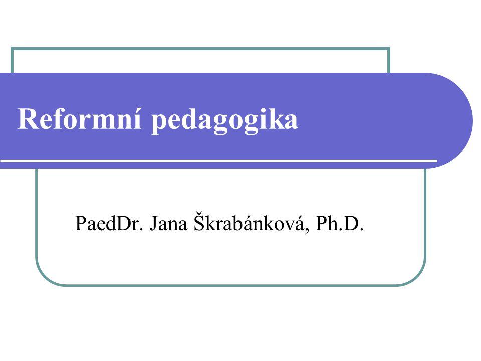 Reformní pedagogika PaedDr. Jana Škrabánková, Ph.D.