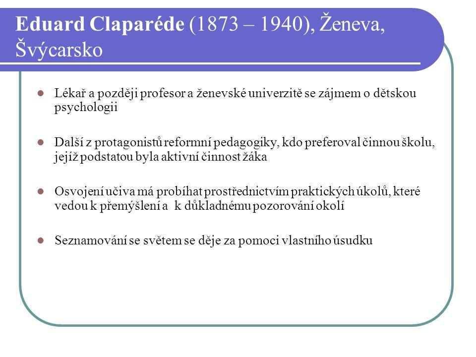Eduard Claparéde (1873 – 1940), Ženeva, Švýcarsko Lékař a později profesor a ženevské univerzitě se zájmem o dětskou psychologii Další z protagonistů