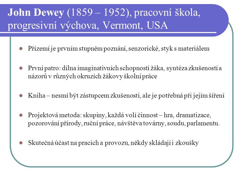 John Dewey (1859 – 1952), pracovní škola, progresivní výchova, Vermont, USA Přízemí je prvním stupněm poznání, senzorické, styk s materiálem První pat
