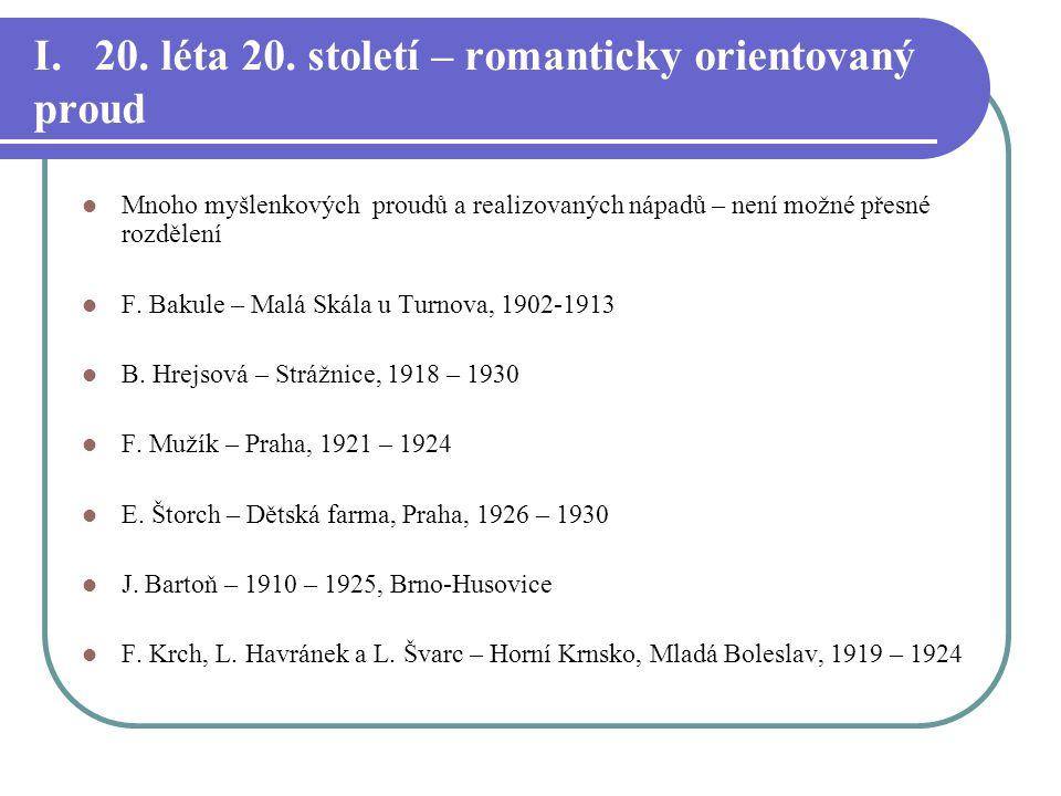 I. 20. léta 20. století – romanticky orientovaný proud Mnoho myšlenkových proudů a realizovaných nápadů – není možné přesné rozdělení F. Bakule – Malá