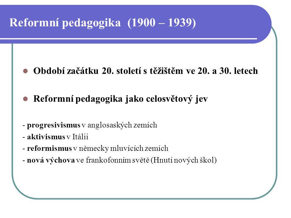 Reformní pedagogika (1900 – 1939) Období začátku 20. století s těžištěm ve 20. a 30. letech Reformní pedagogika jako celosvětový jev - progresivismus