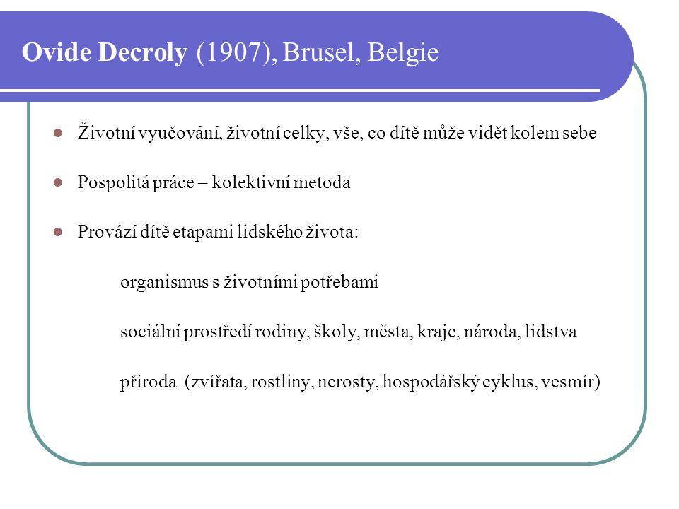 Ovide Decroly (1907), Brusel, Belgie Životní vyučování, životní celky, vše, co dítě může vidět kolem sebe Pospolitá práce – kolektivní metoda Provází