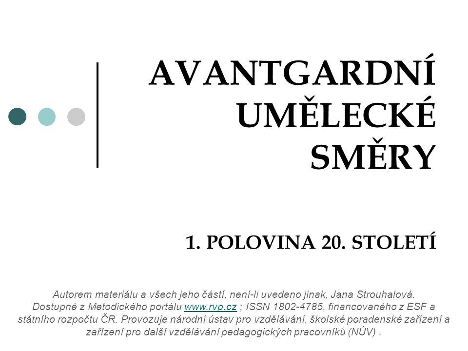 AVANTGARDNÍ UMĚLECKÉ SMĚRY 1. POLOVINA 20. STOLETÍ Autorem materiálu a všech jeho částí, není-li uvedeno jinak, Jana Strouhalová. Dostupné z Metodické
