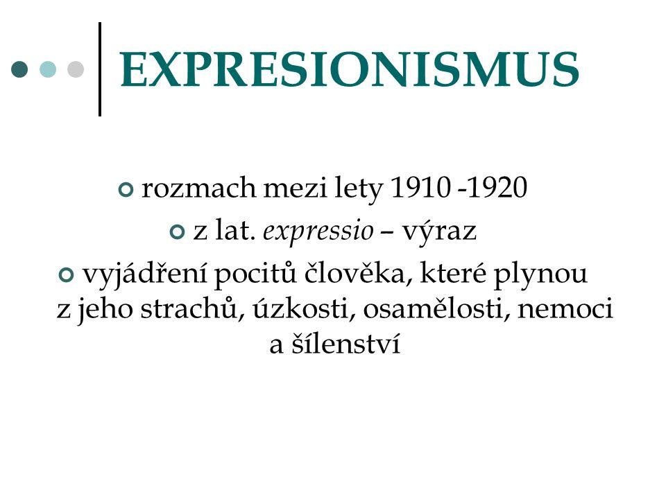 EXPRESIONISMUS rozmach mezi lety 1910 -1920 z lat. e xpressio – výraz vyjádření pocitů člověka, které plynou z jeho strachů, úzkosti, osamělosti, nemo