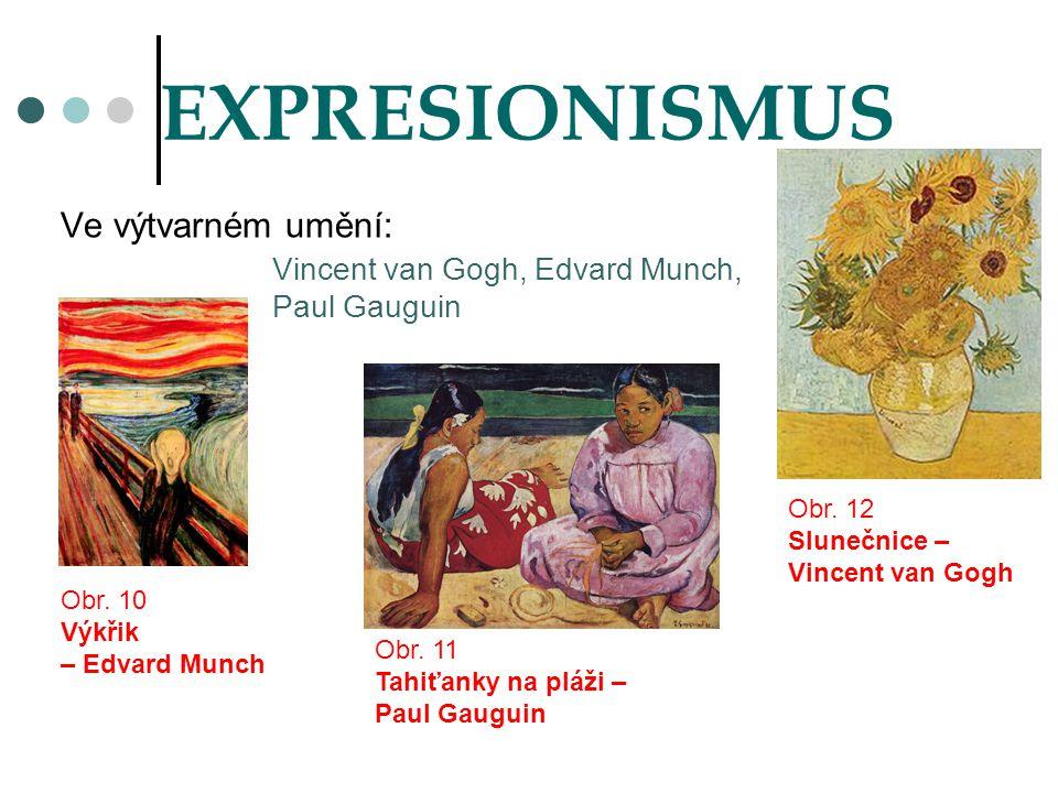 EXPRESIONISMUS Ve výtvarném umění: Vincent van Gogh, Edvard Munch, Paul Gauguin Obr. 10 Výkřik – Edvard Munch Obr. 11 Tahiťanky na pláži – Paul Gaugui