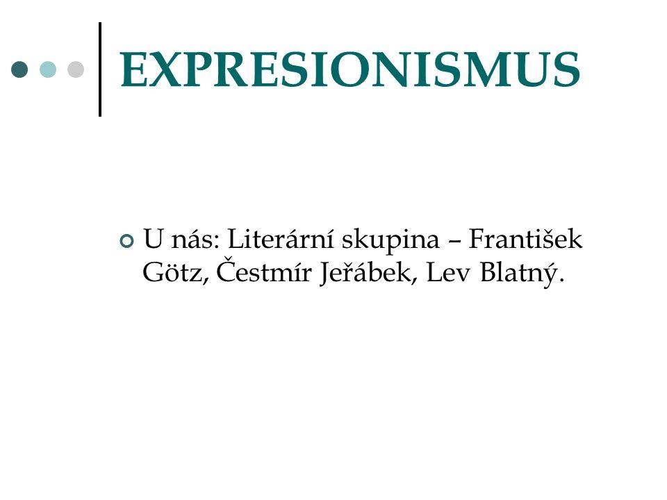 EXPRESIONISMUS U nás: Literární skupina – František Götz, Čestmír Jeřábek, Lev Blatný.