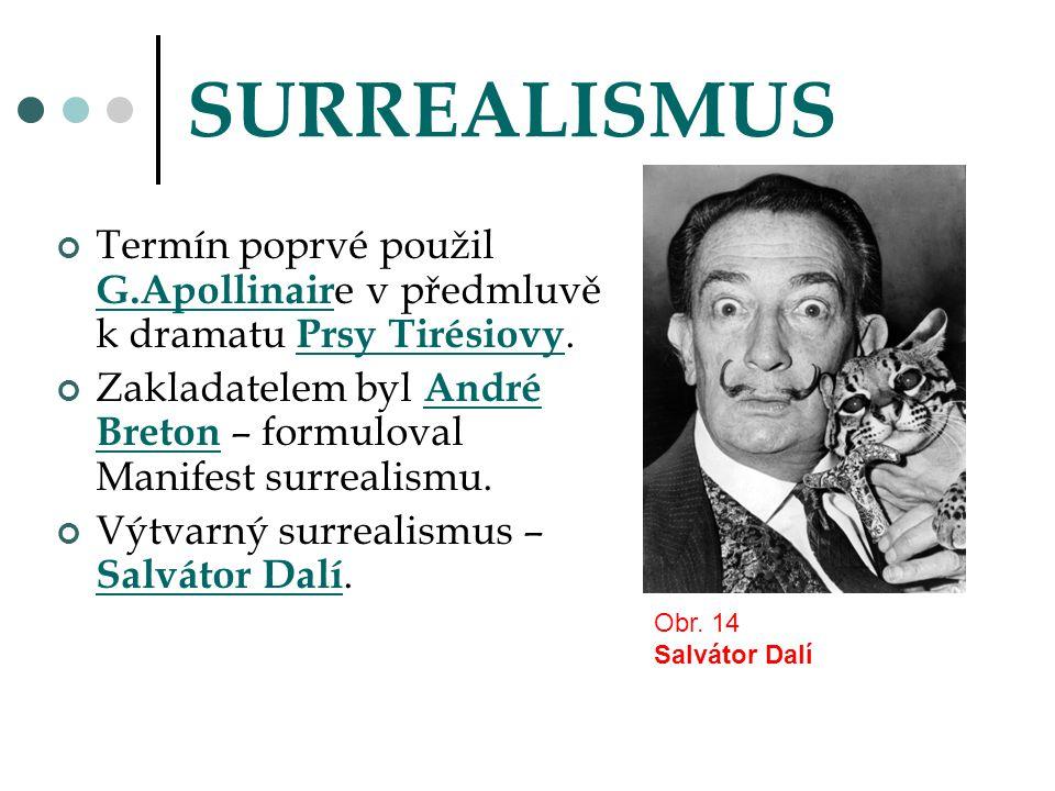 SURREALISMUS Termín poprvé použil G.Apollinair e v předmluvě k dramatu Prsy Tirésiovy. Zakladatelem byl André Breton – formuloval Manifest surrealismu