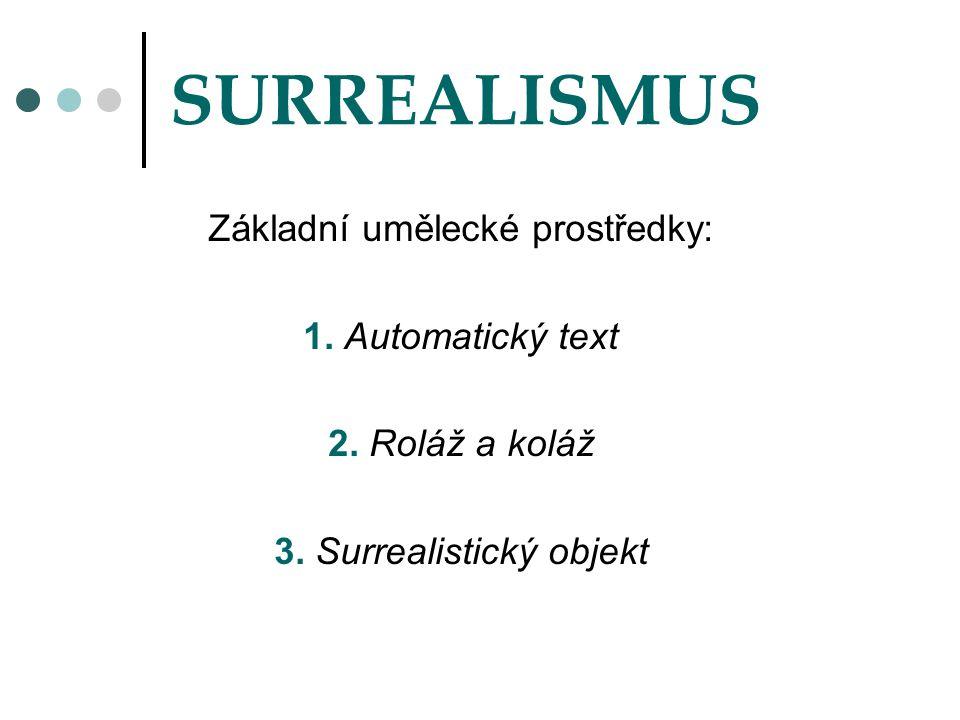 SURREALISMUS Základní umělecké prostředky: 1. Automatický text 2. Roláž a koláž 3. Surrealistický objekt