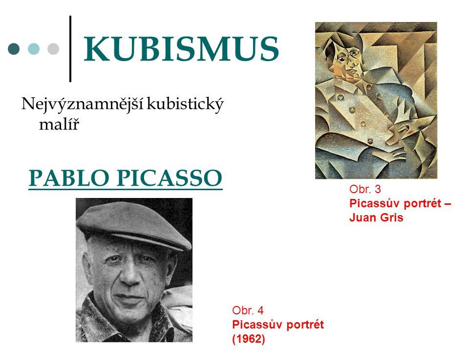 KUBISMUS Nejvýznamnější kubistický malíř PABLO PICASSO Obr. 3 Picassův portrét – Juan Gris Obr. 4 Picassův portrét (1962)