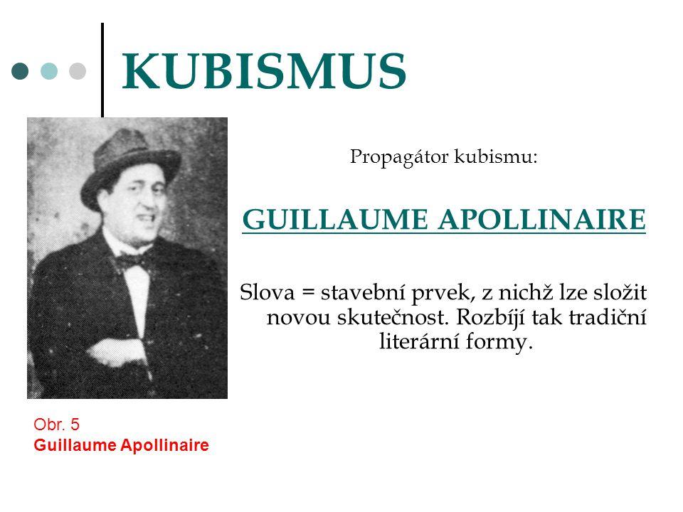 KUBISMUS Propagátor kubismu: GUILLAUME APOLLINAIRE Slova = stavební prvek, z nichž lze složit novou skutečnost. Rozbíjí tak tradiční literární formy.