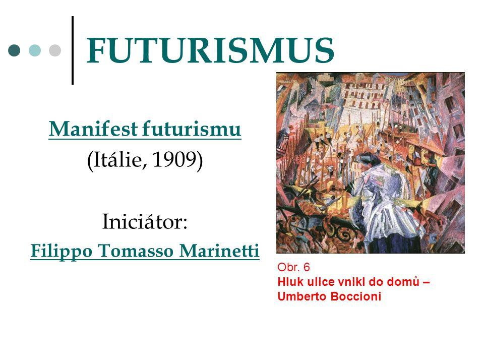 FUTURISMUS Manifest futurismu (Itálie, 1909) Iniciátor: Filippo Tomasso Marinetti Obr. 6 Hluk ulice vnikl do domů – Umberto Boccioni