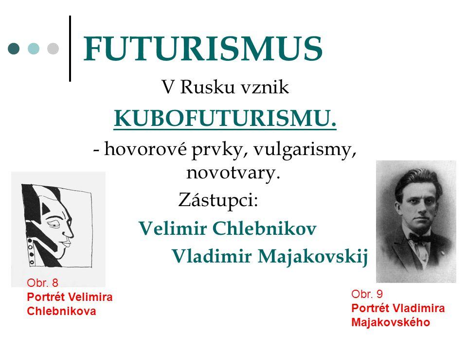 FUTURISMUS V Rusku vznik KUBOFUTURISMU. - hovorové prvky, vulgarismy, novotvary. Zástupci: Velimir Chlebnikov Vladimir Majakovskij Obr. 8 Portrét Veli