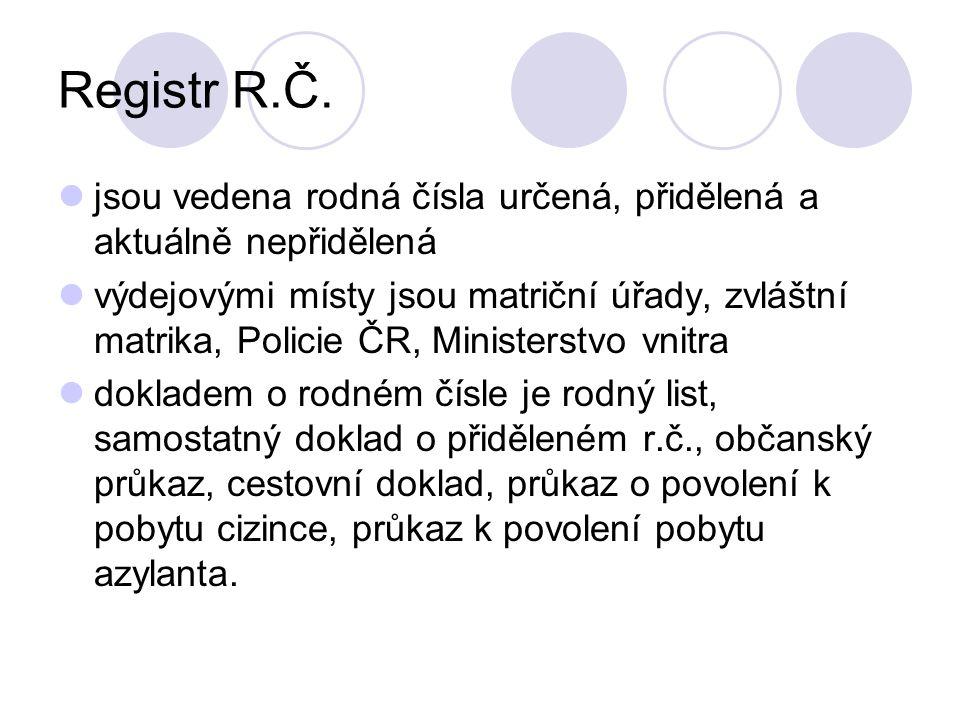 Registr R.Č. jsou vedena rodná čísla určená, přidělená a aktuálně nepřidělená výdejovými místy jsou matriční úřady, zvláštní matrika, Policie ČR, Mini