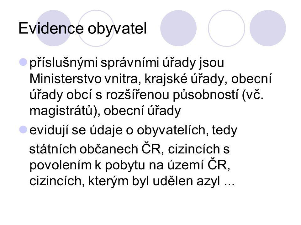 Evidence obyvatel příslušnými správními úřady jsou Ministerstvo vnitra, krajské úřady, obecní úřady obcí s rozšířenou působností (vč. magistrátů), obe