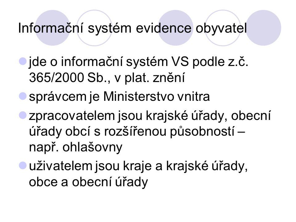 Informační systém evidence obyvatel jde o informační systém VS podle z.č. 365/2000 Sb., v plat. znění správcem je Ministerstvo vnitra zpracovatelem js