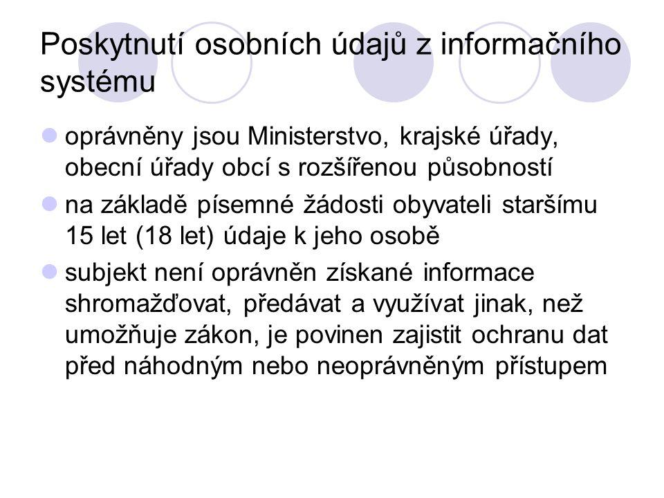 Poskytnutí osobních údajů z informačního systému oprávněny jsou Ministerstvo, krajské úřady, obecní úřady obcí s rozšířenou působností na základě písemné žádosti obyvateli staršímu 15 let (18 let) údaje k jeho osobě subjekt není oprávněn získané informace shromažďovat, předávat a využívat jinak, než umožňuje zákon, je povinen zajistit ochranu dat před náhodným nebo neoprávněným přístupem