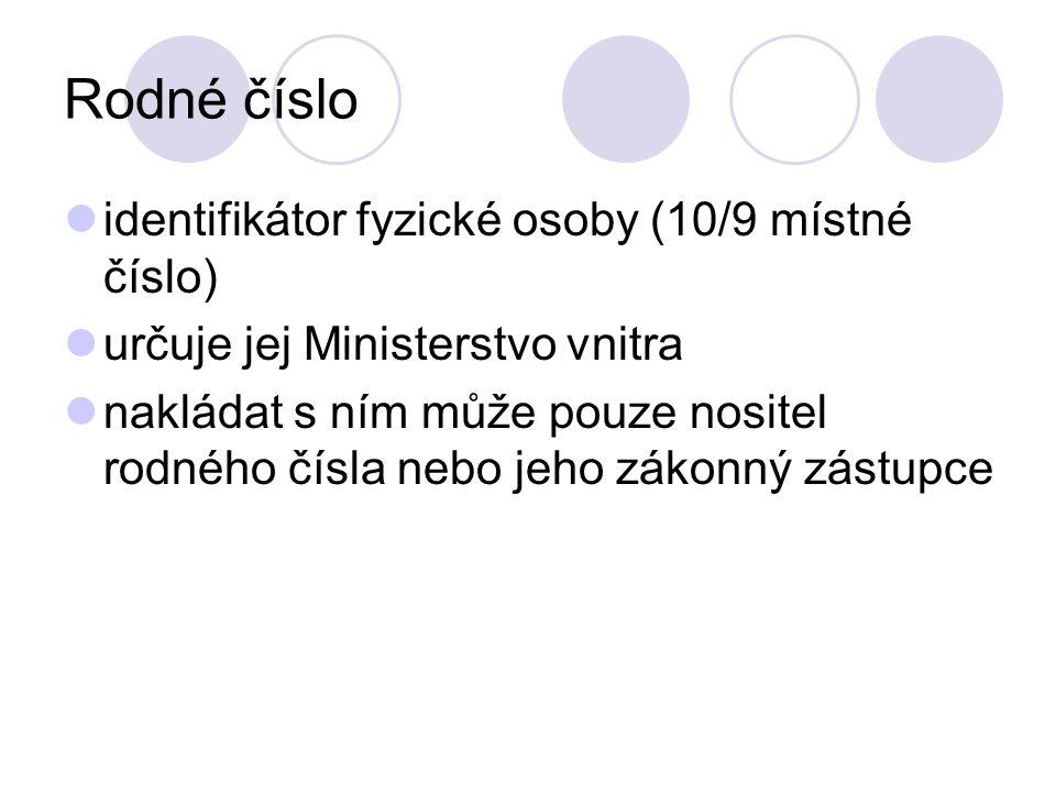 Rodné číslo identifikátor fyzické osoby (10/9 místné číslo) určuje jej Ministerstvo vnitra nakládat s ním může pouze nositel rodného čísla nebo jeho zákonný zástupce