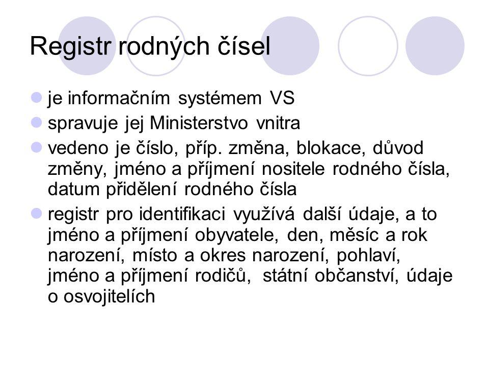 Registr rodných čísel je informačním systémem VS spravuje jej Ministerstvo vnitra vedeno je číslo, příp. změna, blokace, důvod změny, jméno a příjmení