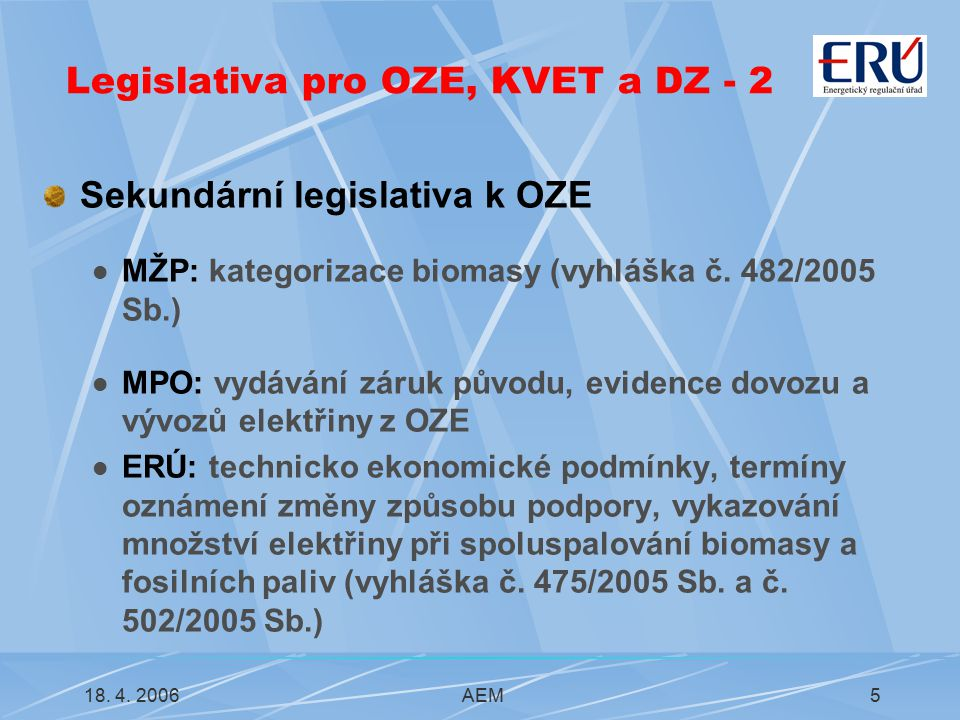 18. 4. 2006AEM5 Sekundární legislativa k OZE MŽP: kategorizace biomasy (vyhláška č.