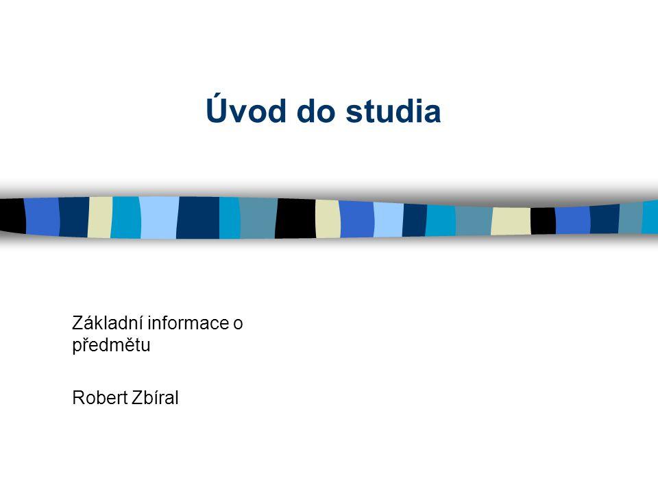 Úvod do studia Základní informace o předmětu Robert Zbíral