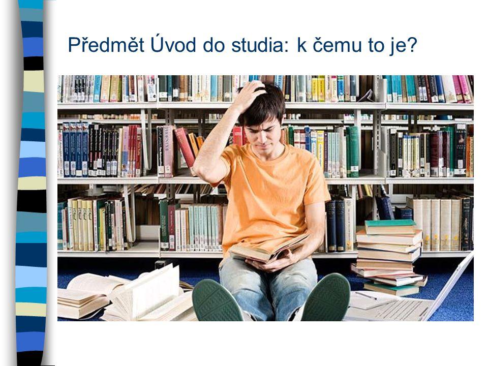 Předmět Úvod do studia: k čemu to je? cíl: předat studentům základní dovednosti potřebné pro další studium práva –jak se učit –jak prezentovat sebe a